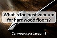What is the best vacuum for hardwood floors? (2017) - The Flooring Girl