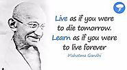 Live as if your were to die tomorrow Learn as if you were to live forever