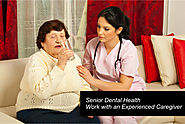 Senior Dental Health- Work with an Experienced Caregiver
