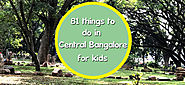 81 fun and exciting things to do with kids in and around Central Bangalore