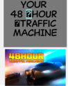 Your Own 48-hour Traffic Machine 100% FREE