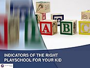 INDICATORS OF THE RIGHT PLAYSCHOOL FOR YOUR KID