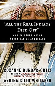 All the Real Indians Died Off- and 20 Other Myths About Native Americans - via UUA bookstore