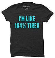 104% Tired T-Shirt - Cyankart.com