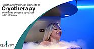 Health and Wellness Benefits of Cryotherapy and How to Choose a Specialist in Cryotherapy?