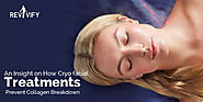 An Insight on How Cryo facial Treatments Prevent Collagen Breakdown