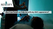 How Cryo Facial can help me with my skin's appearance?
