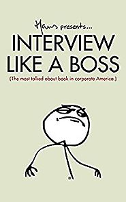 Interview Like A Boss: The most talked about book in corporate America. Kindle Edition