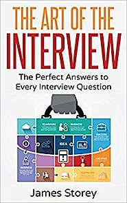 Interview: The Art of the Interview: The Perfect Answers to Every Interview Question (Interview Questions and Answers...