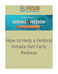 How to Help a Federal Inmate Get Early Release.
