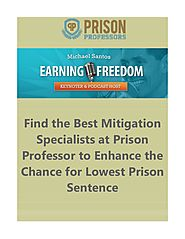 Find the Best Mitigation Specialists at Prison Professor to Enhance the Chance for Lowest Prison Sentence.