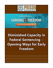 Diminished Capacity in Federal Sentencing - Opening Ways for Early Freedom.