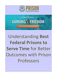 Understanding Best Federal Prisons to Serve Time for Better Outcomes with Prison Professors.