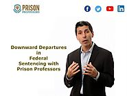 Downward Departures in Federal Sentencing with Prison Professors