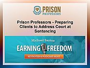Prison Professors - Preparing Clients to Address Court at Sentencing.