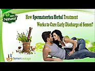 How Spermatorrhea Herbal Treatment Works to Cure Early Discharge of Semen?