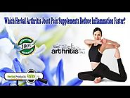 Which Herbal Arthritis Joint Pain Supplements Reduce Inflammation Faster?