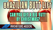 Can You Get A Big Butt By Christmas? Brazilian Butt Lift