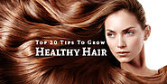 Top 20 Tips To Grow Healthy Hair