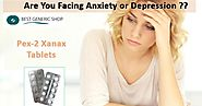 Take Pex 2 Alprazolam If Anxiety have completely Take Control Over Your Mind !!
