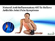 Natural Anti-Inflammatory Oil to Relieve Arthritis Joint Pain Symptoms