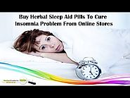 Buy Herbal Sleep Aid Pills to Cure Insomnia Problem from Online Stores