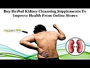 Buy Herbal Kidney Cleansing Supplements to Improve Health from Online Stores