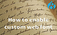 Enabling custom web font in Drupal website