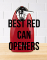 Best Red Can Openers - Reviews and More