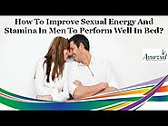 How to Improve Sexual Energy and Stamina in Men to Perform Well in Bed?