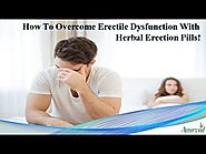 How to Overcome Erectile Dysfunction with Herbal Erection Pills?