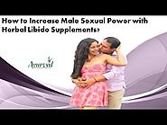 How to Increase Male Sexual Power with Herbal Libido Supplements?