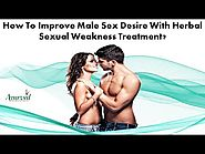 How To Improve Male Sex Desire With Herbal Sexual Weakness Treatment?