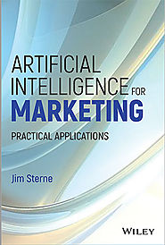 Artificial Intelligence for Marketing: Practical Applications by Jim Sterne - Artificial Intelligence for Marketing