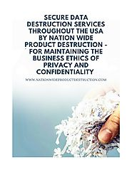 Secure Data Destruction Services throughout the USA by Nation Wide Product Destruction - For Maintaining the Business...