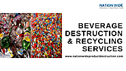 Beverage Destruction & Recycling Services by Nation Wide Product Destruction — For Green Environment & Healthy Lifestyle