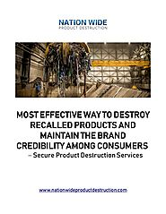 Secure Product Destruction Services - Most Effective Way to Destroy Recalled Products and Maintain the Brand Credibil...
