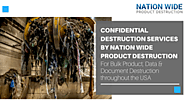 Confidential Destruction Services by Nation Wide Product Destruction – For Bulk Product, Data & Document Destruction ...