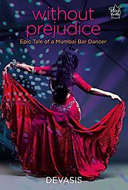 Without Prejudice: Epic Tale of a Mumbai Bar Dancer
