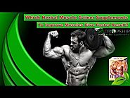 Which Herbal Muscle Gainer Supplements To Improve Muscles Give Faster Result?