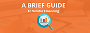 A Brief Guide to Vendor Financing
