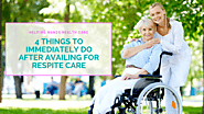4 Things to Immediately Do After Availing for Respite Care - Helping Hands Healthcare