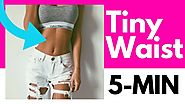 How To Get A Tiny Waist And Flat Belly (5-MIN WORKOUT)