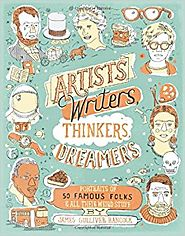 Artists, Writers, Thinkers, Dreamers: Portraits of Fifty Famous Folks & All Their Weird Stuff Paperback – May 6, 2014