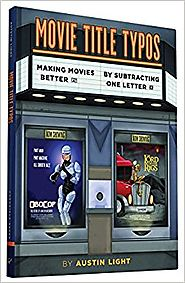 Movie Title Typos: Making Movies Better by Subtracting One Letter Hardcover – September 22, 2015