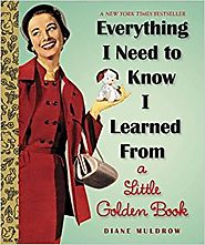 Everything I Need To Know I Learned From a Little Golden Book (Little Golden Books (Random House)) Hardcover – Septem...