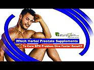 Which Herbal Prostate Supplements To Cure BPH Problem Give Faster Result?
