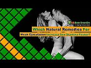 Which Natural Remedies For Weak Ejaculation Increase Sex Stamina Faster?