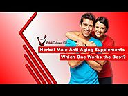 Herbal Male Anti-Aging Supplements - Which One Works the Best?