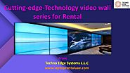 Cutting Edge Technology video wall series Rental